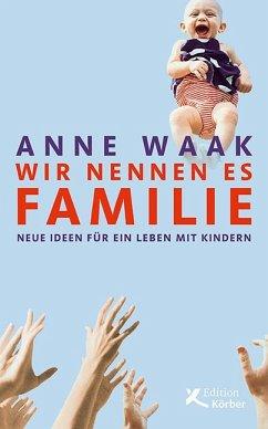 Wir nennen es Familie - Waak, Anne