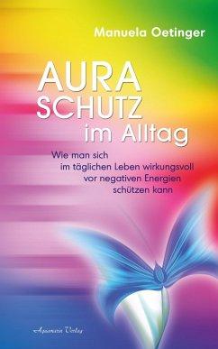 Aura-Schutz im Alltag (eBook, ePUB) - Oetinger, Manuela