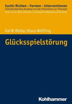 Glücksspielstörung (eBook, PDF) - Müller, Kai W.; Wölfling, Klaus