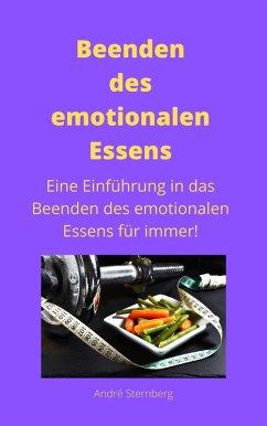 Beenden des emotionalen Essens (eBook, ePUB) - Sternberg, Andre