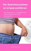 Die Gewichtszunahme im Urlaub entführen (eBook, ePUB)