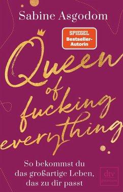 Queen of fucking everything - So bekommst du das großartige Leben, das zu dir passt (eBook, ePUB) - Asgodom, Sabine