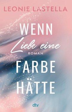 Wenn Liebe eine Farbe hätte (eBook, ePUB) - Lastella, Leonie