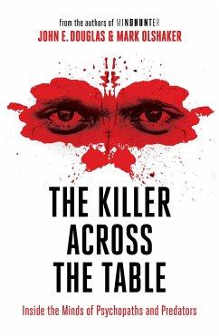 The Killer Across the Table - Douglas, John E.; Olshaker, Mark
