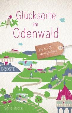 Glücksorte im Odenwald - Stöckel, Sigrid