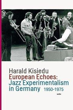 European Echoes: Jazz Experimentalism in Germany 1950-1975 - Kisiedu, Harald