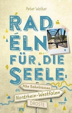 Nordrhein-Westfalen - Alte Bahntrassen Radeln für die Seele - Wolter, Peter