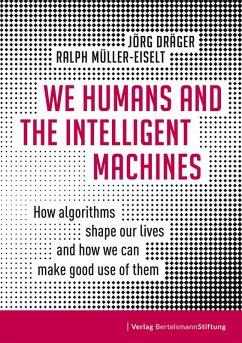 We Humans and the Intelligent Machines (eBook, PDF) - Dräger, Jörg; Müller-Eiselt, Ralph