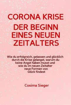 CORONA KRISE: Der Beginn eines neuen Zeitalters (eBook, ePUB) - Sieger, Cosima