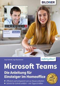 Microsoft Teams - Die Anleitung für Einsteiger im Homeoffice (eBook, PDF) - Baumeister, Inge; Schmid, Anja