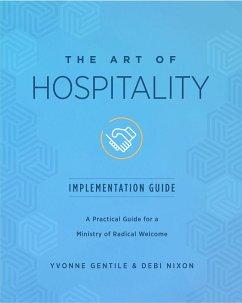 The Art of Hospitality Implementation Guide (eBook, ePUB) - Gentile, Yvonne; Nixon, Debi