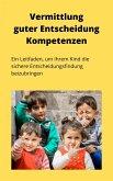 Vermittlung guter Entscheidungskompetenzen (eBook, ePUB)