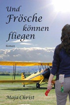 Und Frösche können fliegen (eBook, ePUB) - Christ, Maja