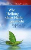 Wie Heilung ohne Heiler geschieht (eBook, ePUB)