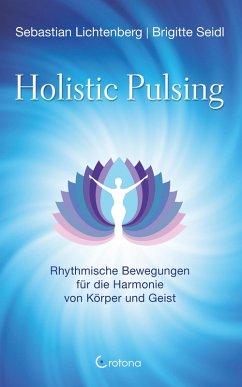 Holistic Pulsing - Rhythmische Bewegungen für die Harmonie von Körper und Geist (eBook, ePUB) - Lichtenberg, Sebastian; Seidl, Brigitte