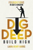 Dig Deep Build High: Foundations in God's Kingdom