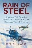 Rain of Steel: Mitscher's Task Force 58 Ugaki's Thunder Gods and the Kamikaze War Off Okinawa