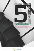 Five Steps to Creating Money: How to Manifest Abundance and Prosperity in Your Life