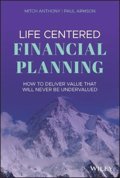 Life Centered Financial Planning: How to Deliver Value That Will Never Be Undervalued - Anthony, Mitch;Armson, Paul