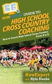 HowExpert Guide to High School Cross Country Coaching: How to Coach High School Cross Country From A to Z