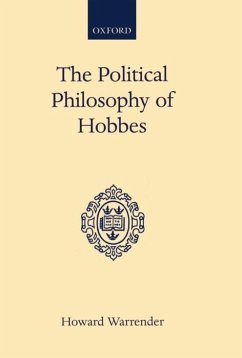 The Political Philosophy of Hobbes: His Theory of Obligation - Warrender, Howard