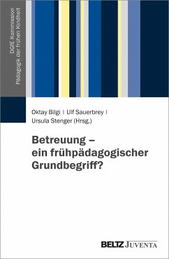Betreuung - ein frühpädagogischer Grundbegriff? / DGfE-Kommission Pädagogik der frühen Kindheit Bd.2