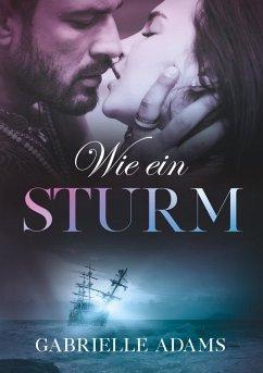Wie ein Sturm (eBook, ePUB) - Adams, Gabrielle