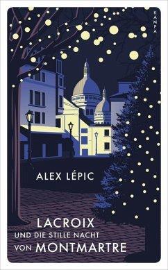 Lacroix und die stille Nacht von Montmartre / Kommissar Lacroix Bd.3 - Lépic, Alex