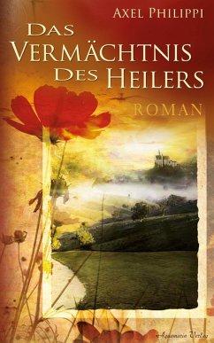 Das Vermächtnis des Heilers (eBook, ePUB) - Philippi, Axel