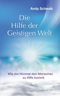 Die Hilfe der Geistigen Welt - Wie der Himmel den Menschen zu Hilfe kommt (eBook, ePUB) - Schwab, Andy