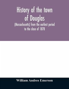 History of the town of Douglas, (Massachusetts) from the earliest period to the close of 1878 - Andres Emerson, William
