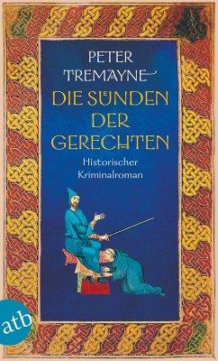 Die Sünden der Gerechten / Ein Fall für Schwester Fidelma Bd.31 (eBook, ePUB) - Tremayne, Peter