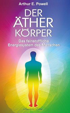 Der Ätherkörper - Das feinstoffliche Energiesystem des Menschen (eBook, ePUB) - Powell, Arthur E.