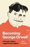 Becoming George Orwell (eBook, ePUB)