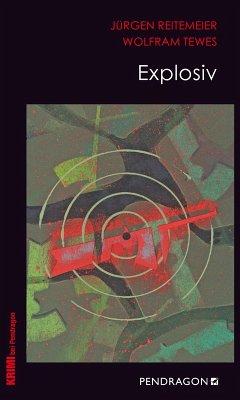 Explosiv (eBook, ePUB) - Tewes, Wolfram; Reitemeier, Jürgen