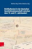 Briefkultur(en) in der deutschen Geschichtswissenschaft zwischen dem 19. und 21. Jahrhundert