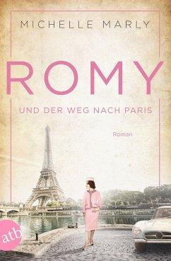 Romy und der Weg nach Paris / Mutige Frauen zwischen Kunst und Liebe Bd.16 - Marly, Michelle