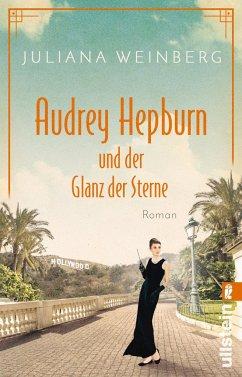 Audrey Hepburn und der Glanz der Sterne / Ikonen ihrer Zeit Bd.2 - Weinberg, Juliana