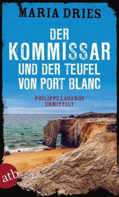 Der Kommissar und der Teufel von Port Blanc / Philippe Lagarde ermittelt Bd.12 - Dries, Maria