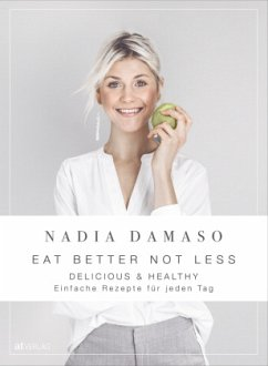 EAT BETTER NOT LESS - delicious & healthy - Damaso, Nadia