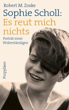 Sophie Scholl: Es reut mich nichts - Zoske , Robert M.