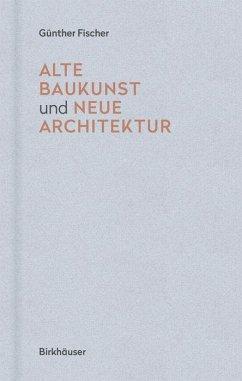 Alte Baukunst und neue Architektur (eBook, PDF) - Fischer, Günther