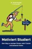 Motiviert Studiert - Dein Weg zu weniger Stress, mehr Freizeit und besseren Noten (eBook, ePUB)