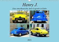 Henry J. - Eine amerikanische Auto-Legende in Kuba (Wandkalender 2021 DIN A3 quer)