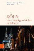 Köln. Eine Stadtgeschichte in Bildern