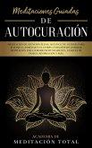 Meditaciones Guiadas de Autocuración: Meditación de Atención Plena, que Incluye Guiones para Aliviar la Ansiedad y el Estrés, Curación de Chakras, Ataques de Pánico, Respiración y Más (eBook, ePUB)