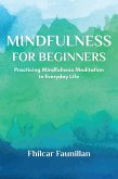 Mindfulness for Beginners - Practicing Mindfulness Meditation in Everyday Life (eBook, ePUB)