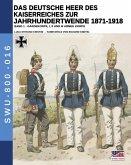 Das Deutsche Heer des Kaiserreiches zur Jahrhundertwende 1871-1918 - Band 1
