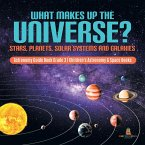 What Makes Up the Universe? Stars, Planets, Solar Systems and Galaxies   Astronomy Guide Book Grade 3   Children's Astronomy & Space Books (eBook, PDF)