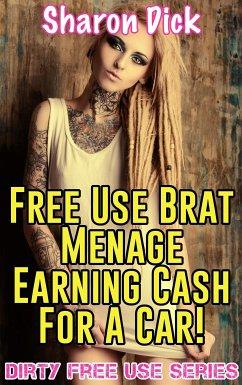 Free Use Brat Menage Earning Cash For A Car! (eBook, ePUB) - Dick, Sharon